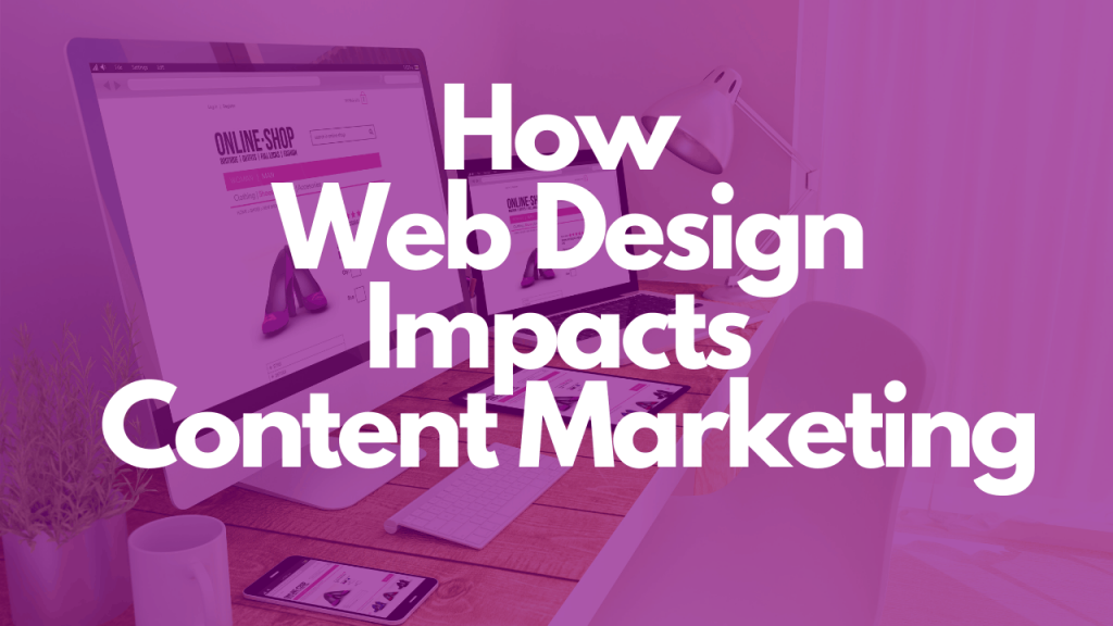 how-web-design-impacts-content-marketing